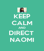 KEEP CALM AND DIRECT  NAOMI - Personalised Poster A4 size