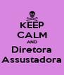KEEP CALM AND Diretora Assustadora - Personalised Poster A4 size