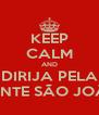 KEEP CALM AND DIRIJA PELA PONTE SÃO JOÃO - Personalised Poster A4 size