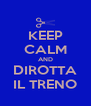 KEEP CALM AND DIROTTA IL TRENO - Personalised Poster A4 size