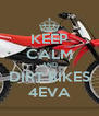 KEEP CALM AND DIRT BIKES 4EVA - Personalised Poster A4 size