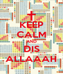 KEEP CALM AND DIS ALLAAAH - Personalised Poster A4 size