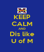 KEEP CALM AND Dis like U of M - Personalised Poster A4 size