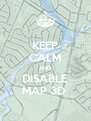 KEEP CALM AND DISABLE MAP 3D  - Personalised Poster A4 size