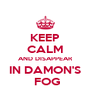 KEEP CALM AND DISAPPEAR IN DAMON'S  FOG - Personalised Poster A4 size