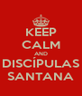 KEEP CALM AND DISCÍPULAS SANTANA - Personalised Poster A4 size