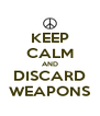 KEEP CALM AND DISCARD WEAPONS - Personalised Poster A4 size