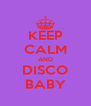 KEEP CALM AND DISCO BABY - Personalised Poster A4 size