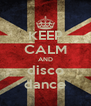 KEEP CALM AND disco dance - Personalised Poster A4 size