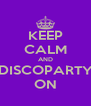 KEEP CALM AND DISCOPARTY ON - Personalised Poster A4 size