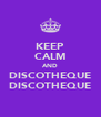 KEEP CALM AND DISCOTHEQUE DISCOTHEQUE - Personalised Poster A4 size