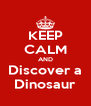 KEEP CALM AND Discover a Dinosaur - Personalised Poster A4 size