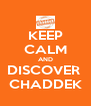 KEEP CALM AND DISCOVER  CHADDEK - Personalised Poster A4 size