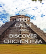 KEEP CALM AND DISCOVER CHICHEN ITZA - Personalised Poster A4 size