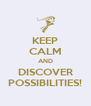 KEEP CALM AND DISCOVER POSSIBILITIES! - Personalised Poster A4 size