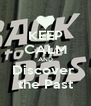 KEEP CALM AND Discover  the Past - Personalised Poster A4 size