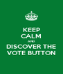 KEEP CALM AND DISCOVER THE VOTE BUTTON - Personalised Poster A4 size
