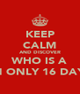 KEEP CALM AND DISCOVER WHO IS A IN ONLY 16 DAYS - Personalised Poster A4 size