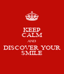 KEEP CALM AND DISCOVER YOUR SMILE - Personalised Poster A4 size