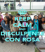 KEEP CALM AND DISCULPENSE CON ROSA - Personalised Poster A4 size