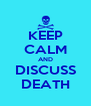 KEEP CALM AND DISCUSS DEATH - Personalised Poster A4 size