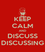 KEEP CALM AND DISCUSS DISCUSSING - Personalised Poster A4 size