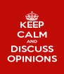KEEP CALM AND DISCUSS OPINIONS - Personalised Poster A4 size