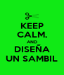 KEEP CALM, AND DISEÑA UN SAMBIL - Personalised Poster A4 size