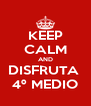 KEEP CALM AND DISFRUTA  4º MEDIO - Personalised Poster A4 size