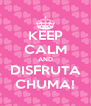 KEEP CALM AND DISFRUTA CHUMA! - Personalised Poster A4 size