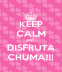 KEEP CALM AND DISFRUTA CHUMA!!! - Personalised Poster A4 size