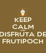 KEEP CALM AND DISFRUTA DE FRUTIPOCH - Personalised Poster A4 size