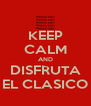 KEEP CALM AND DISFRUTA EL CLASICO - Personalised Poster A4 size