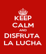 KEEP CALM AND DISFRUTA  LA LUCHA - Personalised Poster A4 size