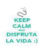 KEEP CALM AND DISFRUTA LA VIDA :) - Personalised Poster A4 size