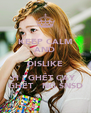 KEEP CALM AND DISLIKE HỘI GHÉT CAY  GHÉT ĐẮNG SNSD - Personalised Poster A4 size