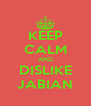 KEEP CALM AND DISLIKE JABIAN - Personalised Poster A4 size
