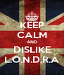 KEEP CALM AND DISLIKE L.O.N.D.R.A - Personalised Poster A4 size