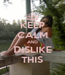 KEEP CALM AND DISLIKE THIS - Personalised Poster A4 size