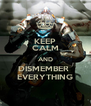 KEEP CALM AND DISMEMBER  EVERYTHING - Personalised Poster A4 size