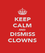 KEEP CALM AND DISMISS CLOWNS - Personalised Poster A4 size