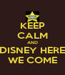 KEEP CALM AND DISNEY HERE WE COME - Personalised Poster A4 size
