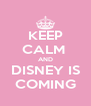 KEEP CALM  AND DISNEY IS COMING - Personalised Poster A4 size