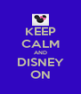 KEEP CALM AND DISNEY ON - Personalised Poster A4 size