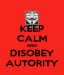 KEEP CALM AND DISOBEY AUTORITY - Personalised Poster A4 size