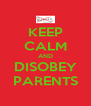 KEEP CALM AND DISOBEY PARENTS - Personalised Poster A4 size