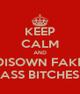 KEEP CALM AND DISOWN FAKE ASS BITCHES - Personalised Poster A4 size
