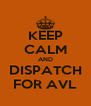 KEEP CALM AND DISPATCH FOR AVL - Personalised Poster A4 size