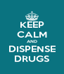 KEEP CALM AND DISPENSE DRUGS - Personalised Poster A4 size