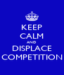 KEEP CALM AND DISPLACE COMPETITION - Personalised Poster A4 size